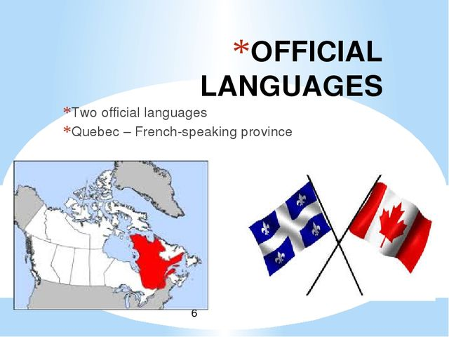 OFFICIAL LANGUAGES Two official languages Quebec – French-speaking province