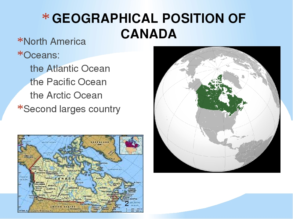 GEOGRAPHICAL POSITION OF CANADA North America Oceans: the Atlantic Ocean th...