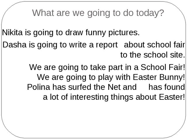 What are we going to do today? Nikita is going to draw funny pictures. Dasha...