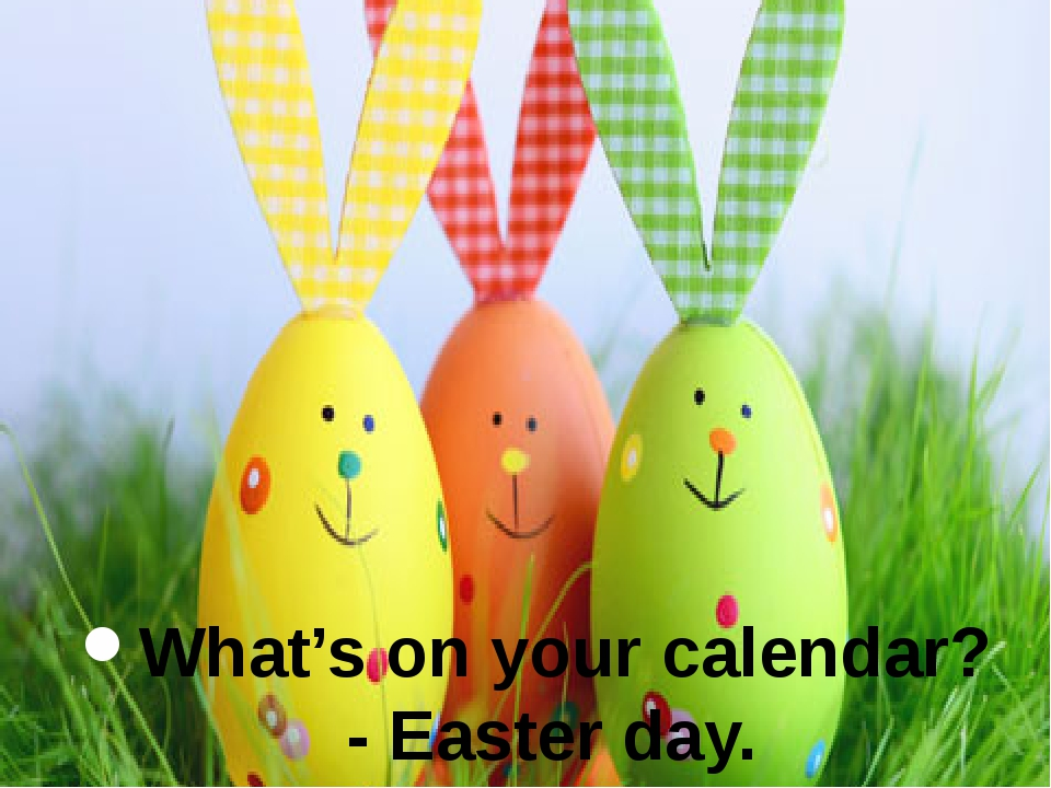 What's on your calendar? - Easter day.