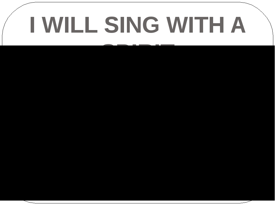 I WILL SING WITH A SPIRIT