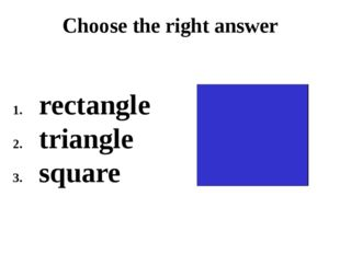 Choose the right answer rectangle triangle square