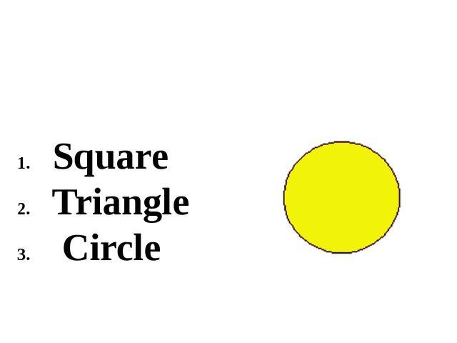 Square Triangle Circle