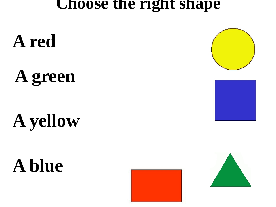 Choose the right shape A red A green A yellow A blue