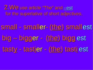 "2.We use article ""The"" and –est for the superlative of short adjectives. smal"