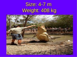 Size: 4-7 m Weight: 408 kg