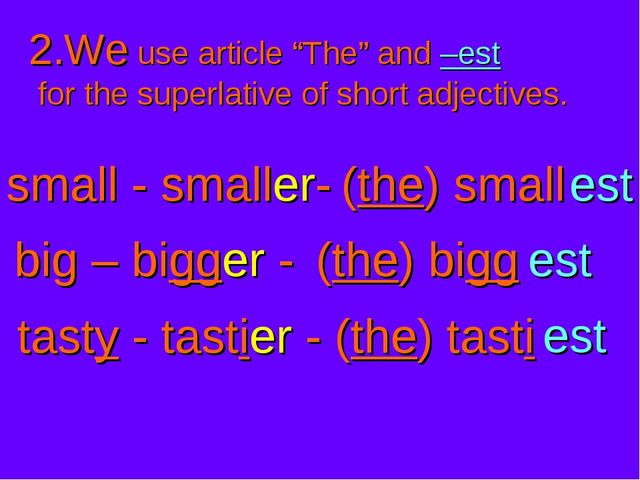 "2.We use article ""The"" and –est for the superlative of short adjectives. smal..."