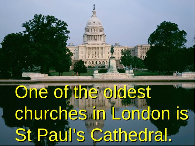 One of the oldest churches in London is St Paul's Cathedral.