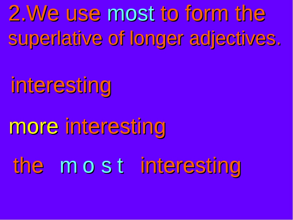 2.We use most to form the superlative of longer adjectives. interesting more...