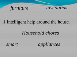 1.Intelligent help around the house. Household chores appliances furniture sm