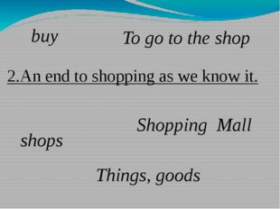 2.An end to shopping as we know it. shops Things, goods Shopping Mall buy To