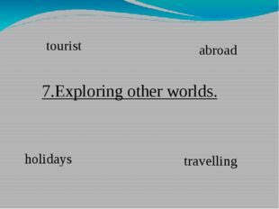 7.Exploring other worlds. holidays travelling tourist abroad