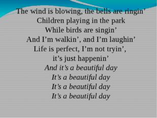 The wind is blowing, the bells are ringin' Children playing in the park While