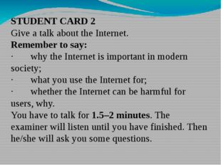 STUDENT CARD 2 Give a talk about the Internet. Remember to say: ·       why t