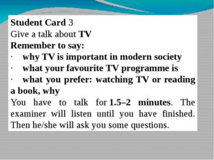 Student Card 3 Give a talk about TV Remember to say: ·    why TV is important