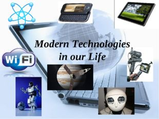 Modern Technologies in our Life