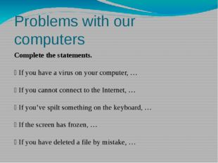 Problems with our computers Complete the statements.