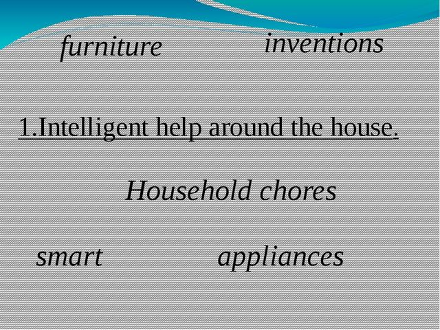 1.Intelligent help around the house. Household chores appliances furniture sm...