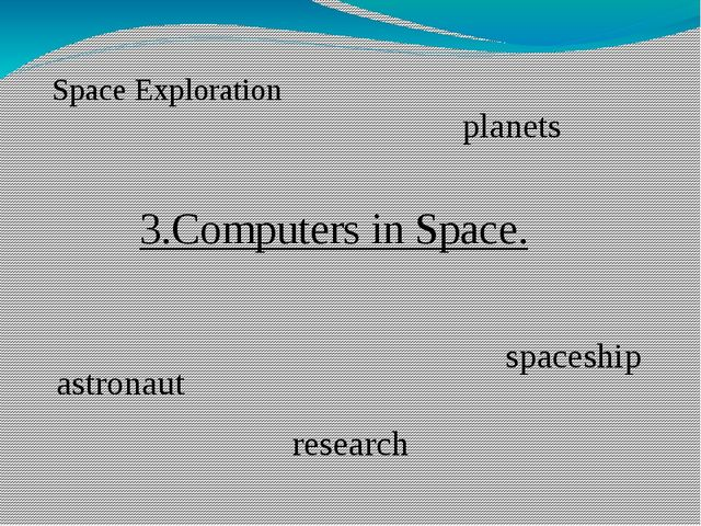 3.Computers in Space. Space Exploration  astronaut research planets spaceship