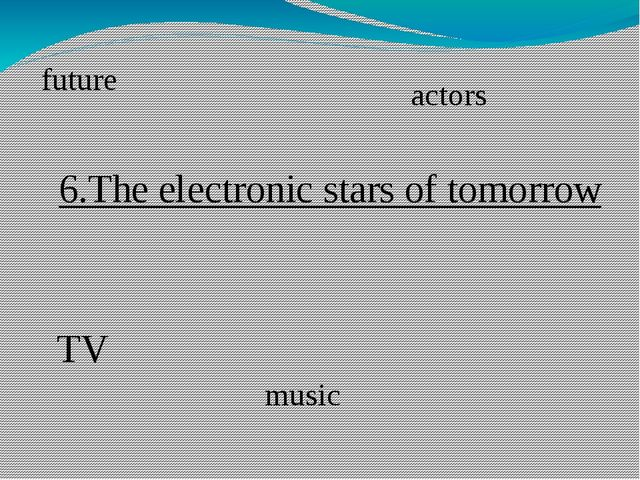 6.The electronic stars of tomorrow TV music future actors