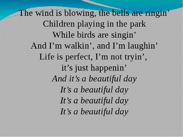 The wind is blowing, the bells are ringin' Children playing in the park While...