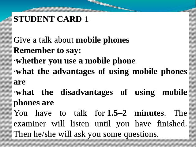 STUDENT CARD 1 Give a talk about mobile phones Remember to say: ·whether you...