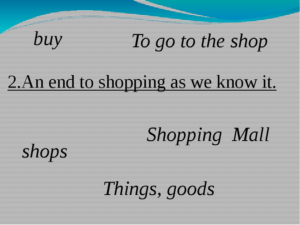 2.An end to shopping as we know it. shops Things, goods Shopping Mall buy To...