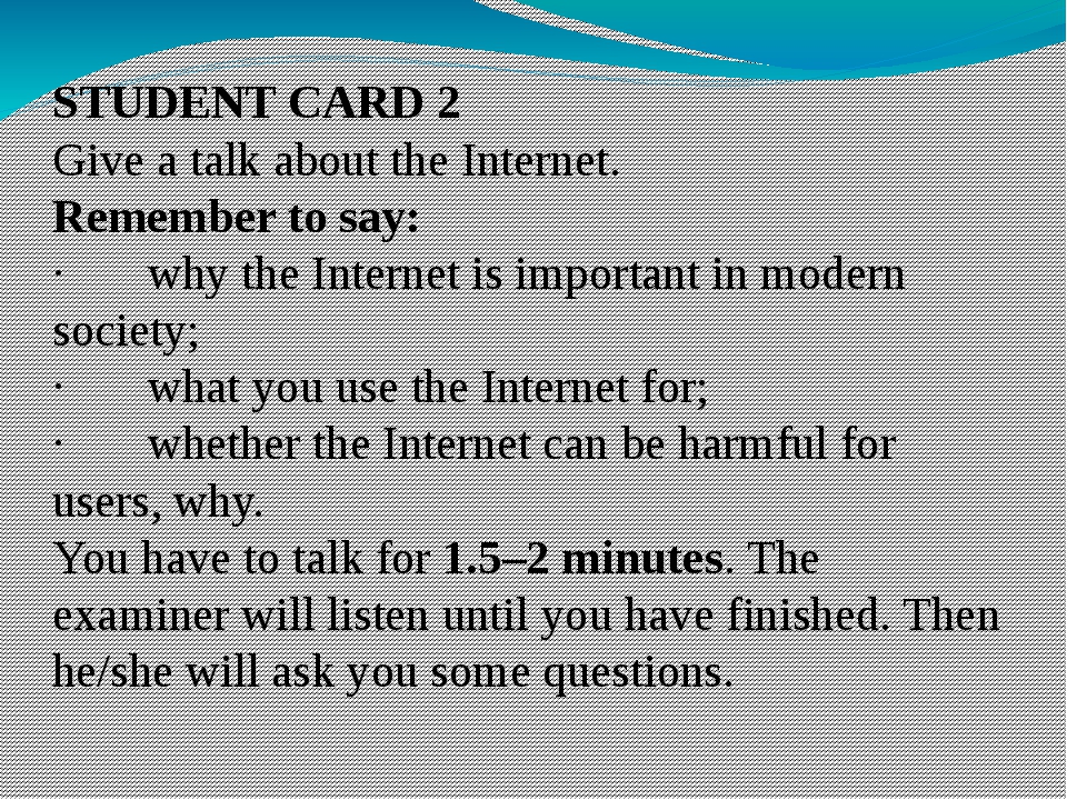 STUDENT CARD 2 Give a talk about the Internet. Remember to say: ·       why t...