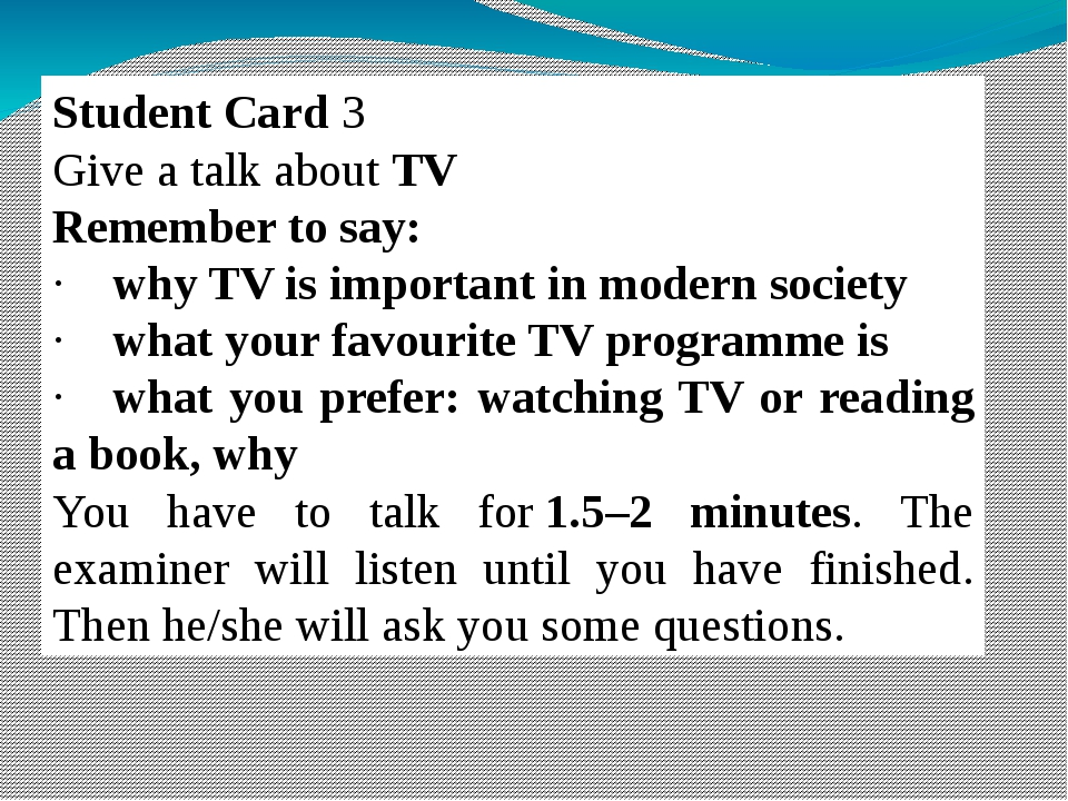 Student Card 3 Give a talk about TV Remember to say: ·    why TV is important...
