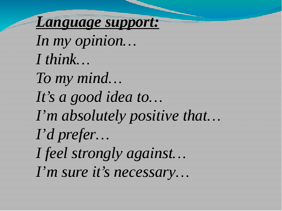 Language support: In my opinion… I think… To my mind… It's a good idea to… I'...
