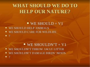 WHAT SHOULD WE DO TO HELP OUR NATURE?