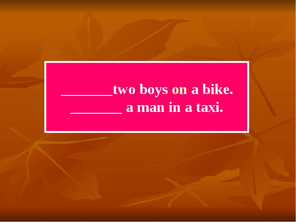 _______two boys on a bike. _______ a man in a taxi.
