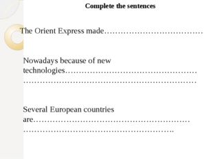 Complete the sentences The Orient Express made……………………………… Nowadays because o