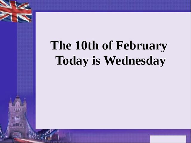 The 10th of February Today is Wednesday