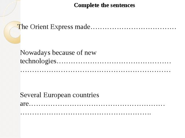 Complete the sentences The Orient Express made……………………………… Nowadays because o...