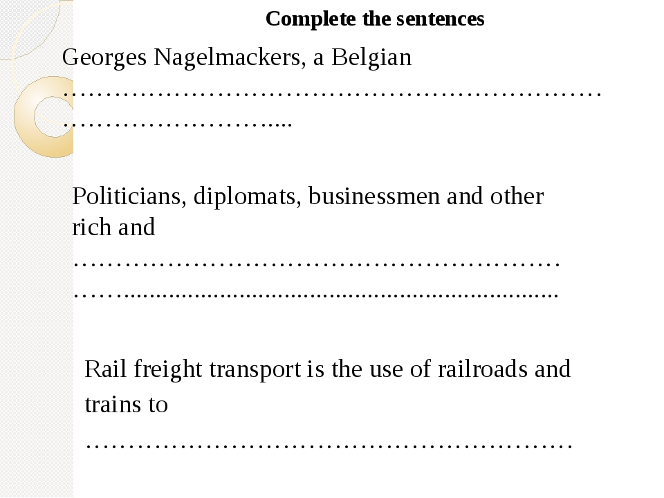 Complete the sentences Georges Nagelmackers, a Belgian …………………………………………………………...
