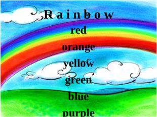 R a i n b o w red orange yellow green blue purple