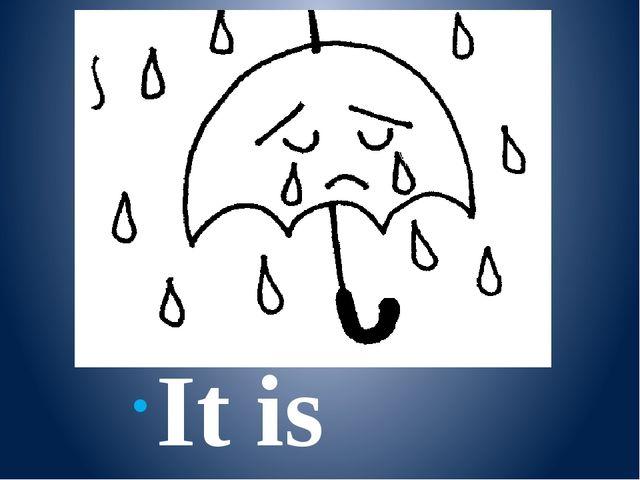 It is rainy.