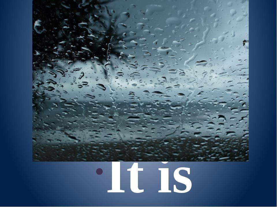 It is wet.