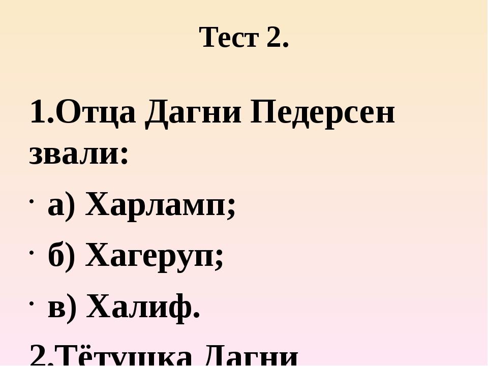 Тест 2. 1.Отца Дагни Педерсен звали: а) Харламп; б) Хагеруп; в) Халиф. 2.Тёту...