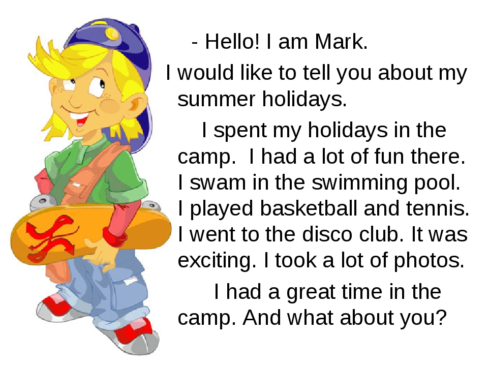 - Hello! I am Mark. I would like to tell you about my summer holidays. I spe...