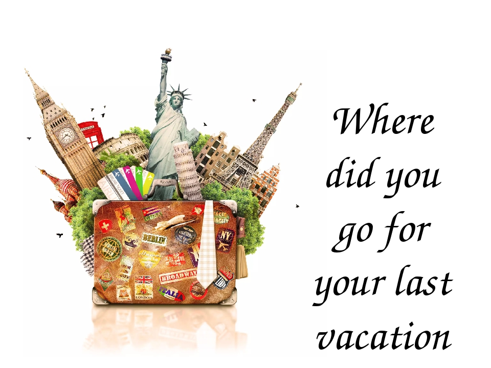 Where did you go for your last vacation?