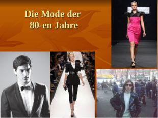 Die Mode der 80-en Jahre