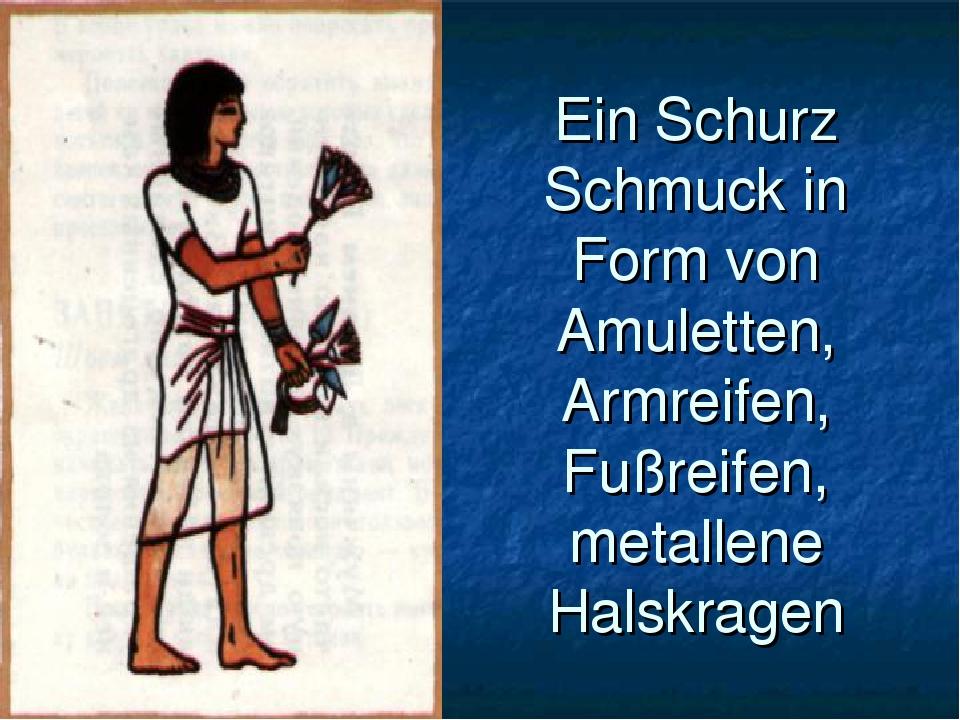 Ein Schurz Schmuck in Form von Amuletten, Armreifen, Fußreifen, metallene Hal...