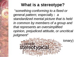 """What is a stereotype? """"something conforming to a fixed or general pattern; es"""