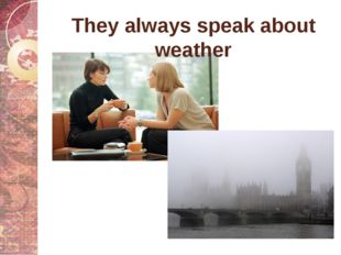 They always speak about weather