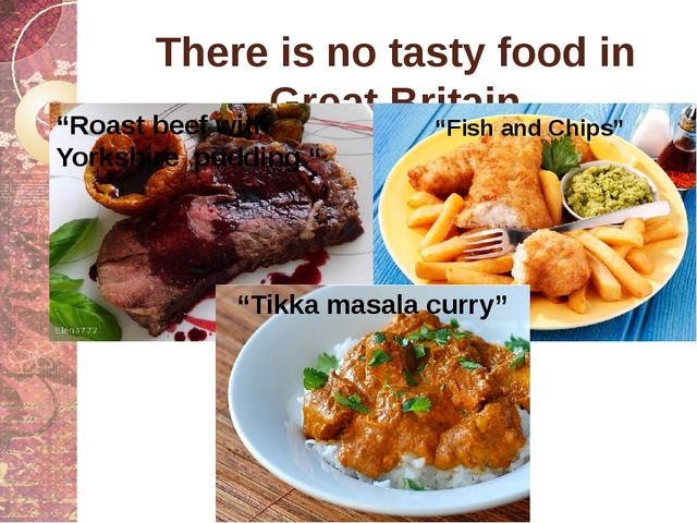"""There is no tasty food in Great Britain """"Roast beef with Yorkshire pudding """"..."""