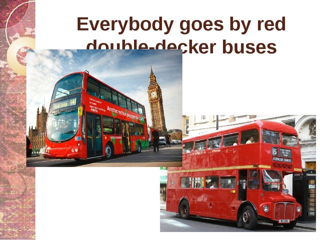 Everybody goes by red double-decker buses