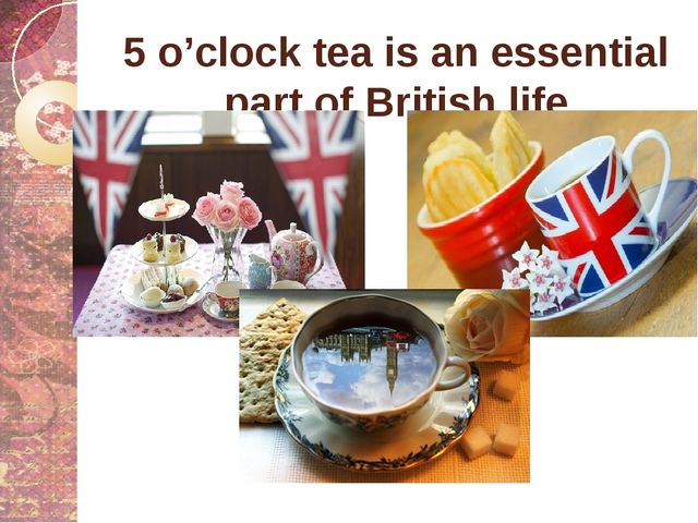 5 o'clock tea is an essential part of British life
