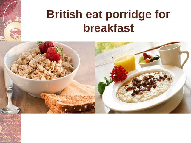 British eat porridge for breakfast